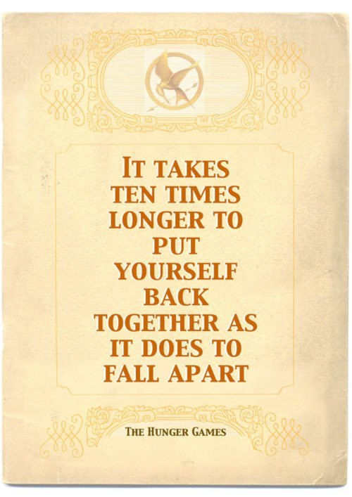 It-takes-ten-times-longer-to-put-yourself-back-together-as-it-does-to-fall-apart